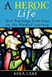 img - for A Heroic Life: New Teachings from Jesus on the Human Journey book / textbook / text book