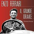 Enzo Ferrari: Il grande Drake   Livre audio Auteur(s) : Patrizia Principi Narrateur(s) : Lorenzo Visi