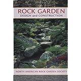 Rock Garden Design and Construction: North American Rock Garden Society