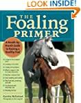 The Foaling Primer: A Step-by-Step Gu...