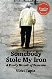 Somebody Stole My Iron: A Family Memoir of Dementia