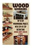 "Getting Your FREE Bonus Download this book, read it to the end and see ""BONUS: Your FREE Gift"" chapter after the conclusion.  Woodworking: (FREE Bonus Included) Top 40 DIY Woodworking Projects With Step-by-Step Instructions (Building Cabinets..."