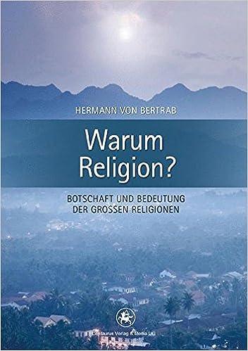 Book Warum Religion?: Botschaft und Bedeutung der großen Religionen (Beiträge zur Religion in Geschichte und Gegenwart)