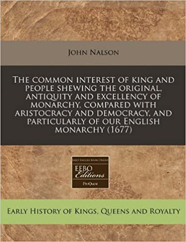 Book The common interest of king and people shewing the original, antiquity and excellency of monarchy, compared with aristocracy and democracy, and particularly of our English monarchy (1677)
