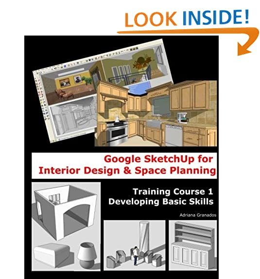 Google Sketchup for Interior Design & Space Planning: Training Course 1.  Developing Basic Skills