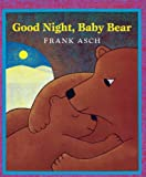 Good Night, Baby Bear, Frank Asch and Frank Asch, 0613530349
