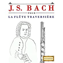 J. S. Bach pour la Flûte Traversière: 10 pièces faciles pour la Flûte Traversière débutant livre (French Edition)