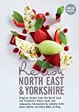 Relish North East and Yorkshire: Original Recipes from the Regions Finest Chefs and Restaurants