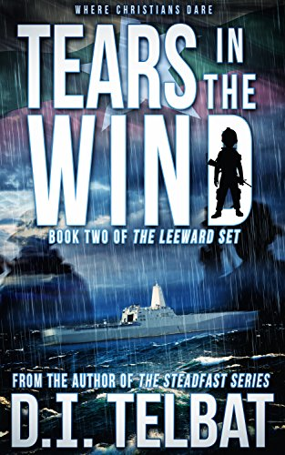 TEARS in the WIND: Where Christians Dare (The Leeward Set Book 2) by [Telbat, D.I.]