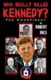 Who Really Killed Kennedy?, Robert A. Reis, 0741481324