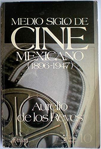MEDIO SIGLO DE CINE MEXICANO  1896-1947  AURELIO DE LOS REYES   9789682425240  Amazon.com  Books 977f111bcf4