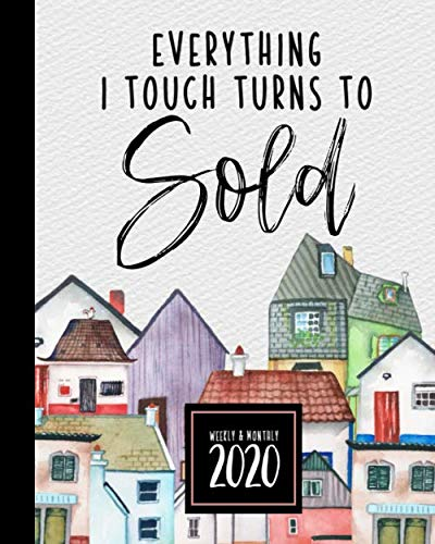 Real Estate Planner + Organizer 2020: Everything I Touch Turns To Sold 2020 Planner for Real Estate Professionals | Cute Watercolor Design