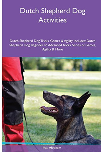 (Dutch Shepherd Dog  Activities Dutch Shepherd Dog Tricks, Games & Agility. Includes: Dutch Shepherd Dog Beginner to Advanced Tricks, Series of Games, Agility and More)
