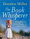 img - for The Book Whisperer: Awakening the Inner Reader in Every Child by Donalyn Miller (2009-03-16) book / textbook / text book