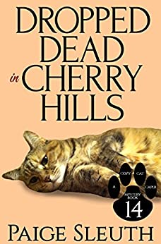 Dropped Dead in Cherry Hills (Cozy Cat Caper Mystery Book 14) by [Sleuth, Paige]