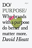 Do Purpose: Why brands with a purpose do better and matter more. (Do Books)