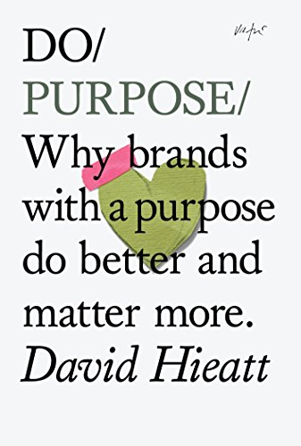 D0wnl0ad Do Purpose: Why brands with a purpose do better and matter more. (Do Books) K.I.N.D.L.E