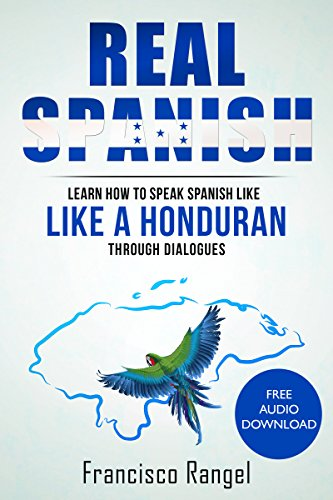 Real Spanish: Learn How to Speak Spanish Like a Honduran Through Dialogues (Real Language)...