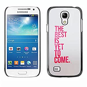 Caucho caso de Shell duro de la cubierta de accesorios de protección BY RAYDREAMMM - Samsung Galaxy S4 Mini i9190 MINI VERSION! - Best Is Yet To Come Inspiring Pink Message