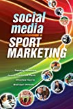 Social Media in Sport Marketing, Timothy Newman, 1934432784