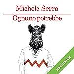 Ognuno potrebbe | Michele Serra