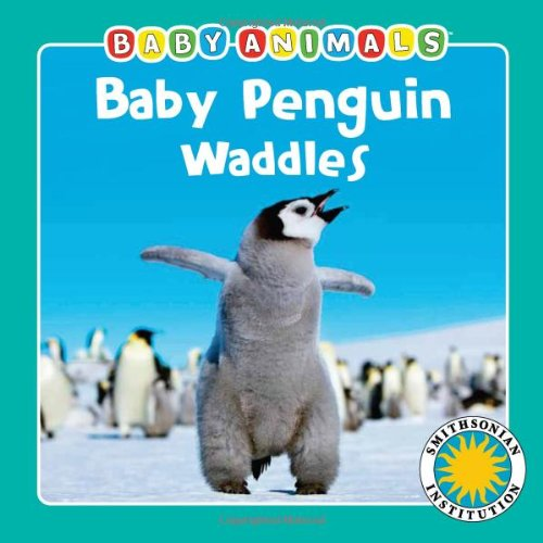 - Baby Penguin Waddles (Baby Animals Book) (with easy-to-download e-book and printable activities) (Smithsonian Baby Animals)