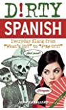 """Dirty Spanish: Everyday Slang from """"What's Up?"""" to """"F*%# Off!"""" (Dirty Everyday Slang)"""