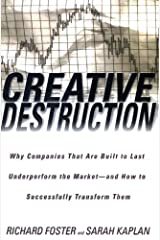Creative Destruction: Why Companies That Are Built to Last Underperform the Market--And How to Success fully Transform Them Kindle Edition