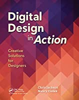 Digital Design in Action: Creative Solutions for Designers Front Cover