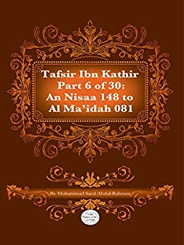 The Quran With Tafsir Ibn Kathir Part 6 of 30: An Nisaa 148 To Al Ma'idah 081: An Nisaa 148 To Al Ma'idah 081 by [Abdul-Rahman, Muhammad]