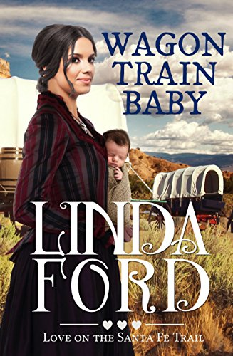 Wagon Train Baby: Christian historical romance (Love on the Santa Fe Trail Book 1) by [Ford, Linda]