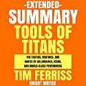 Extended Summary: Tools of Titans by Tim Ferriss: The Tactics, Routines, and Habits of Billionaires, Icons, and World-Class Performers Audiobook by  Knight Writer Narrated by Dave Wright