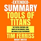 Extended Summary: Tools of Titans by Tim Ferriss: The Tactics, Routines, and Habits of Billionaires, Icons, and World-Class Performers Hörbuch von  Knight Writer Gesprochen von: Dave Wright
