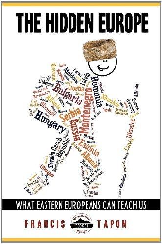Francis Tapon'sThe Hidden Europe: What Eastern Europeans Can Teach Us (Wanderlearn Series) [Hardcover]2011 pdf