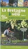 La Bretagne à vélo : Tome 2, Le canal de Nantes à Brest par Gavaud