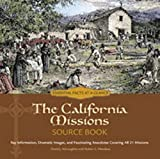 The California Missions Source Book: Key Information, Dramatic Images, and Fascinating Anecdotes Covering all Twenty-one Missions