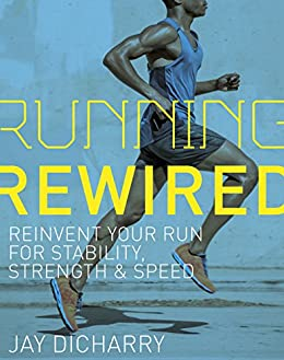 Running Rewired: Reinvent Your Run for Stability, Strength, and Speed (English Edition) por [Dicharry,Jay]