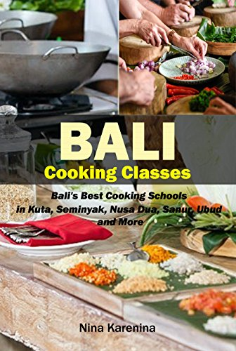 Bali Cooking Classes: Bali's Best Cooking Schools in Kuta, Seminyak, Nusa Dua, Sanur, Ubud and More