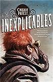 The Inexplicables (The Clockwork Century)