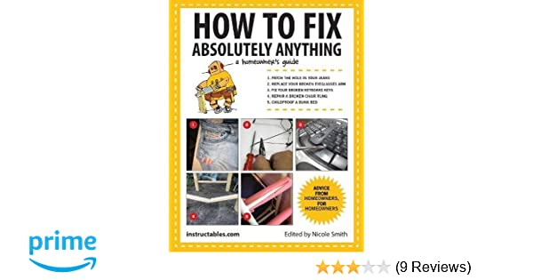How To Fix Absolutely Anything A Homeowners Guide Instructables
