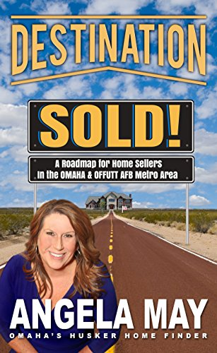 Destination: Sold!: A Roadmap for Home Sellers in the Omaha and Offutt AFB Metro Area