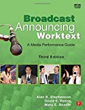 Broadcast Announcing Worktext, Third Edition: A Media Performance Guide