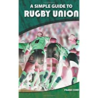 A Simple Guide to Rugby Union: A simple guide to the rules of Rugby Union
