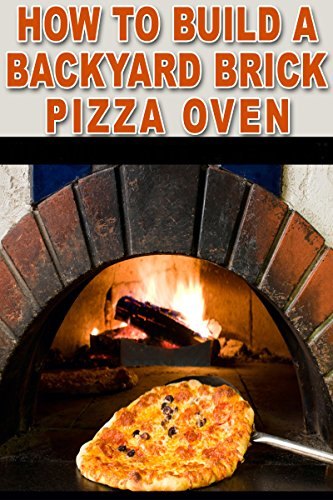 Amazon Com How To Build A Backyard Brick Pizza Oven Tips And