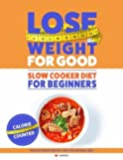 How To Lose Weight For Good: Slow Cooker Diet For Beginners: Healthy Rapid Weight Loss The Natural Way
