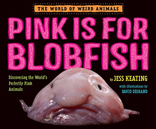 Pink Is For Blobfish: Discovering the World's Perfectly Pink Animals (The World of Weird Animals)