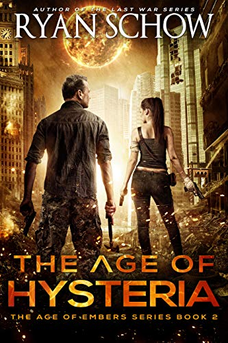 The Age of Hysteria: A Post-Apocalyptic Survival Thriller (The Age of Embers Book 2) by [Schow, Ryan]