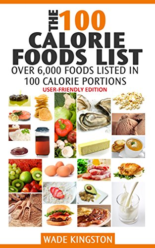 The 100 Calorie Foods List User Friendly Edition 6 000 Foods
