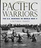 Pacific Warriors: The U.S. Marines in World War II: A Pictorial Tribute