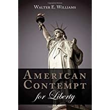 American Contempt for Liberty (Hoover Institution Press Publication) by Walter E. Williams (2015-05-01)